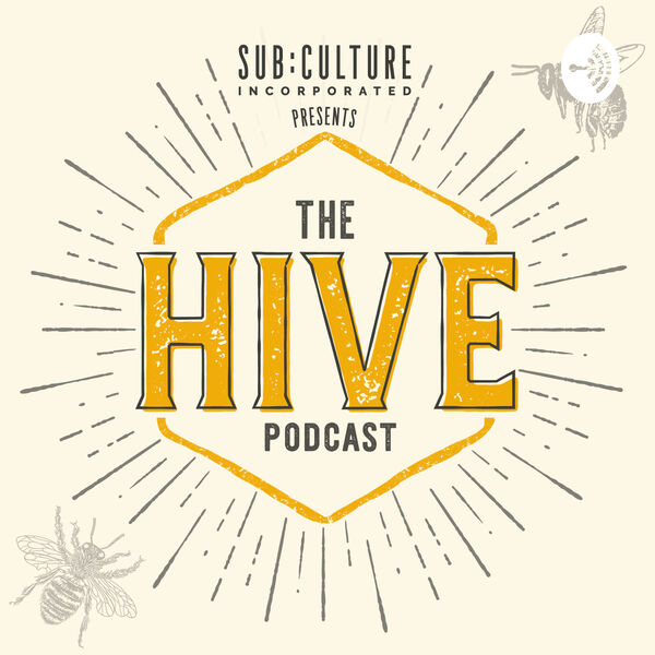 Sub:Culture Presents: The Hive Podcast Podcast Artwork Image
