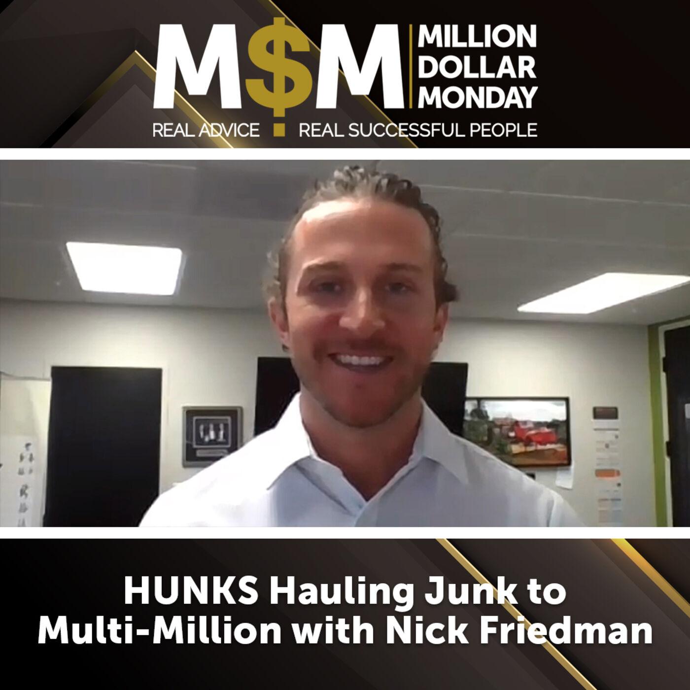 HUNKS Hauling Junk to Multi-Millions with Nick Friedman