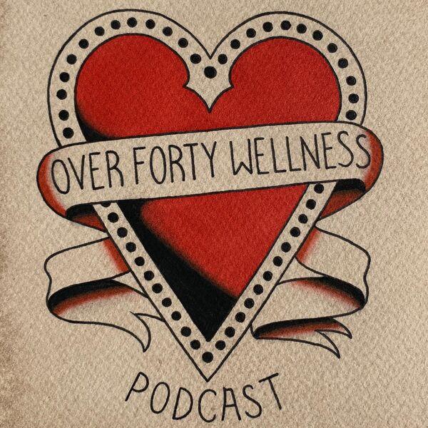 Over Forty Wellness Podcast Podcast Artwork Image