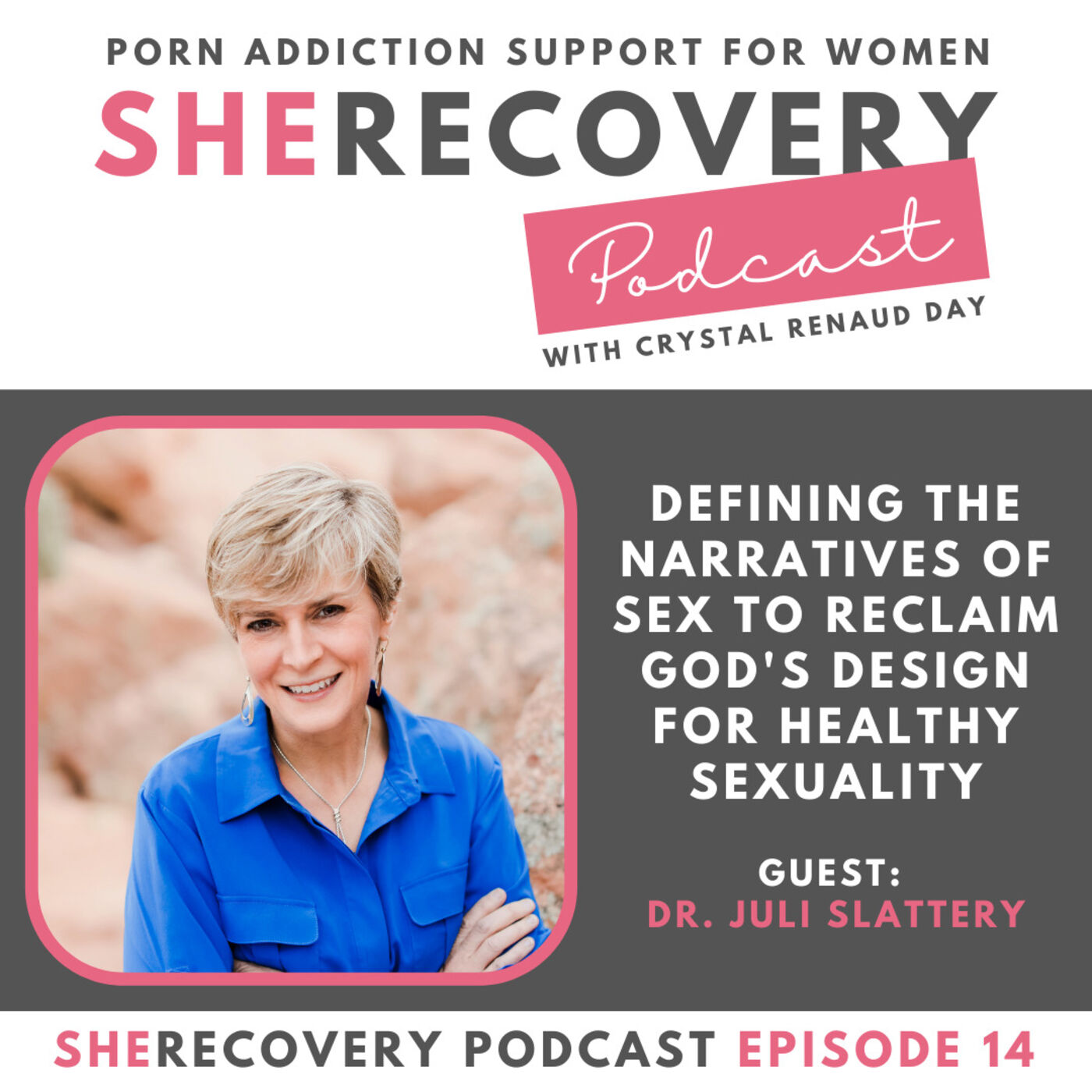 S1 E14: Dr. Juli Slattery - Defining the Narratives of Sex to Reclaim God's Design for Healthy Sexuality