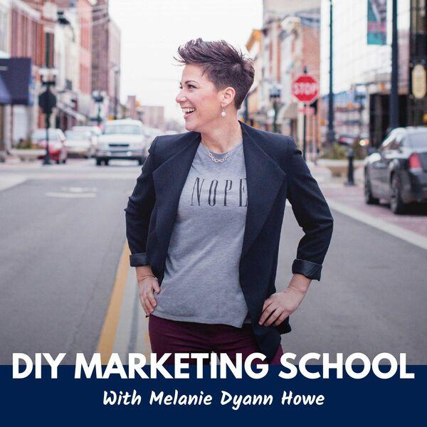 DIY Marketing School with Melanie Dyann Howe Podcast Artwork Image