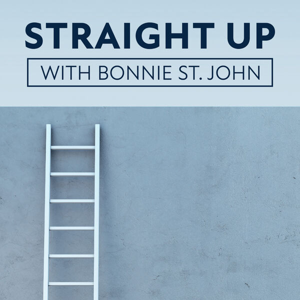 Straight Up with Bonnie St. John: Real Talk about Climbing The Corporate Ladder Podcast Artwork Image