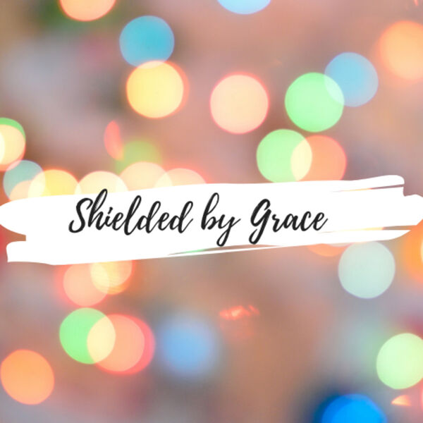 Shielded by Grace Podcast Artwork Image