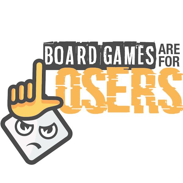 Board Games Are For Losers Podcast Artwork Image