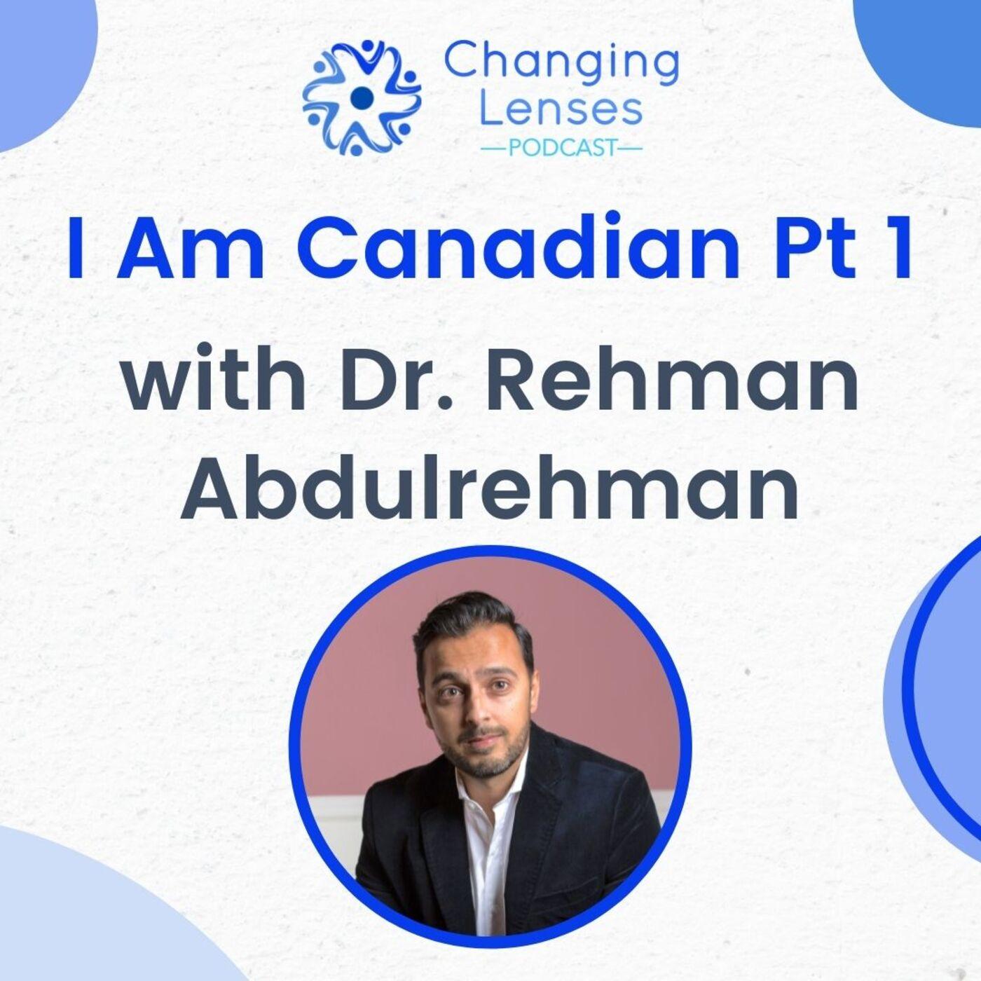 Ep02: I Am Canadian Part 1, with Dr. Rehman Abdulrehman