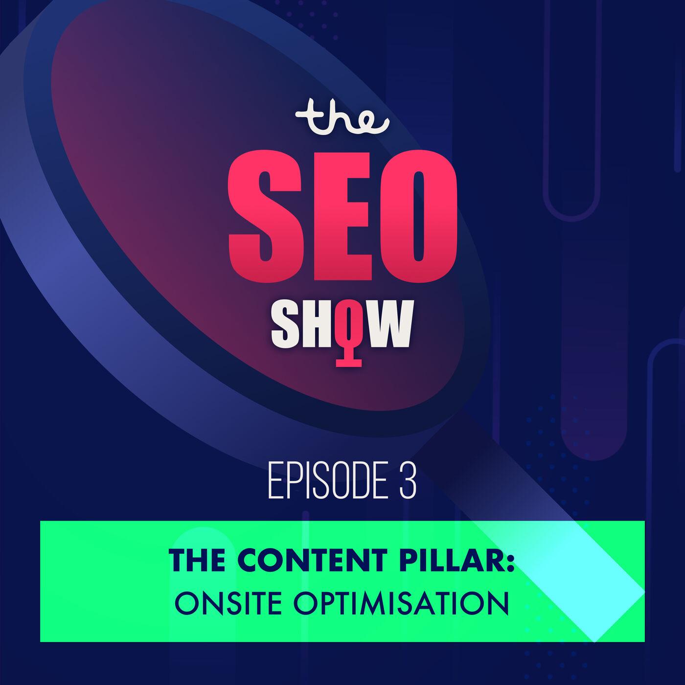 The Content Pillar: Onsite Optimisation - Episode 003