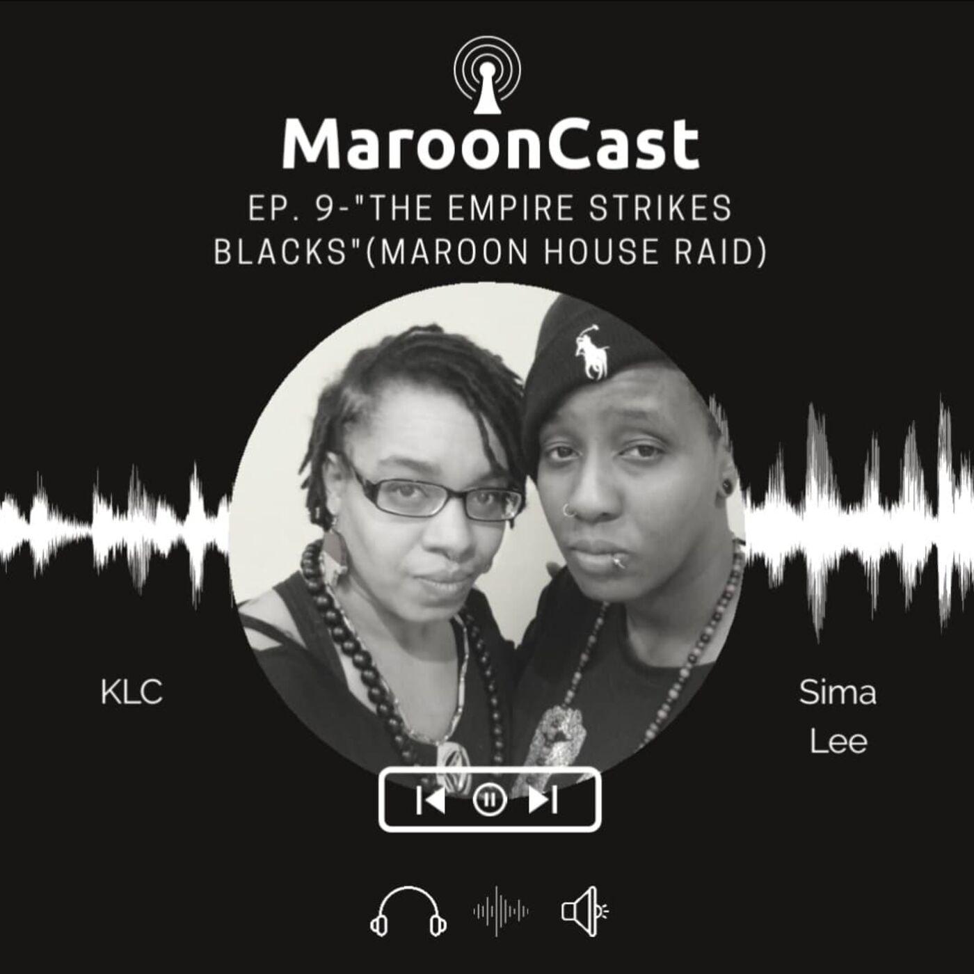 "Ep. 9- : ""The Empire Strikes Blacks"" (Maroon House Raid)"