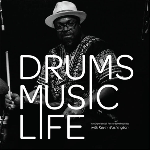 Drums.Music.Life...With Kevin Washington Podcast Artwork Image
