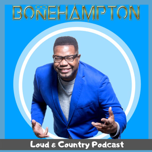 Bone Hampton's Loud and Country Podcast Podcast Artwork Image