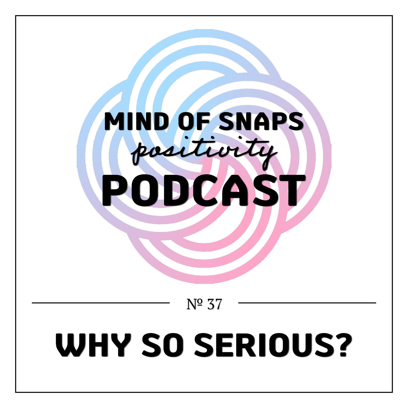 """Mind of Snaps - Positivity Podcast   Ep. 37 - """"Why So Serious?"""""""