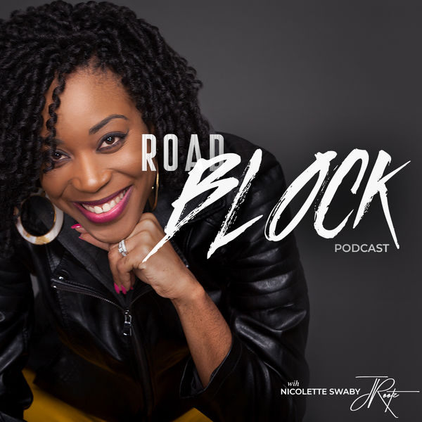 Roadblock Podcast with Nicolette Swaby Podcast Artwork Image