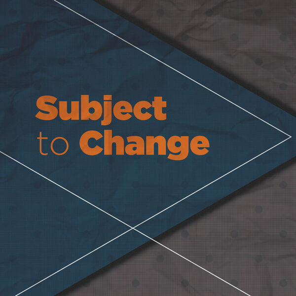 Subject to Change Podcast Artwork Image