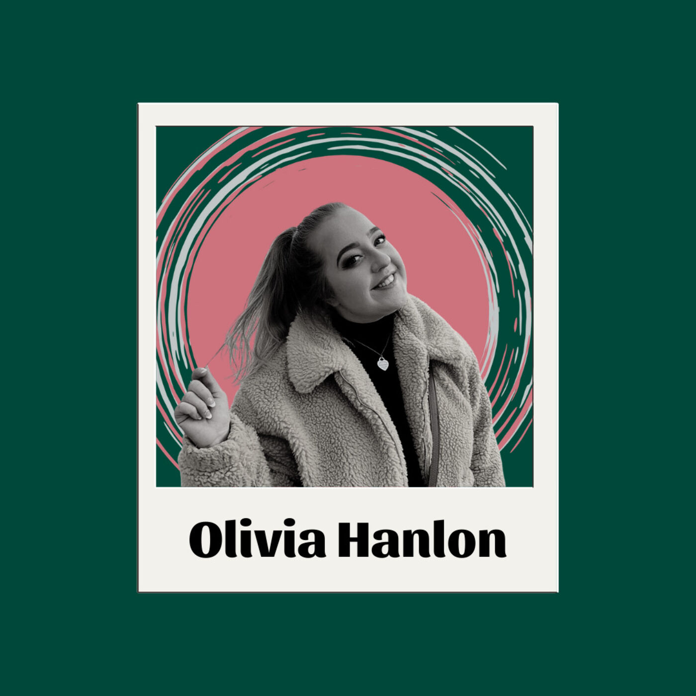 EP17 Olivia Hanlon- Taking risks, making big decisions and facing loneliness
