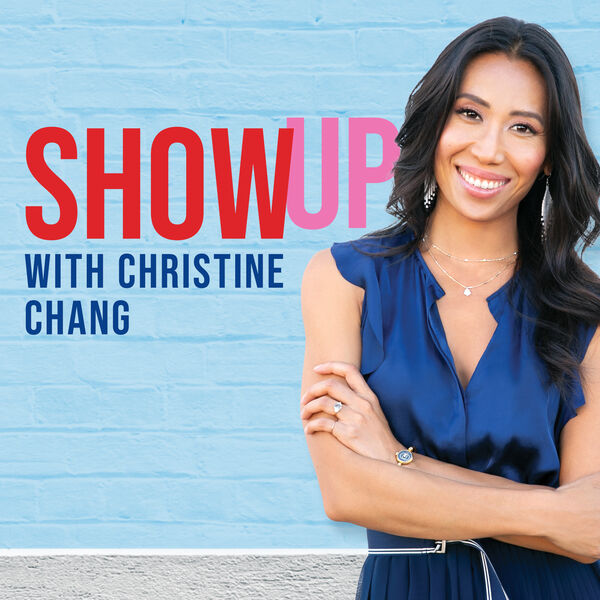 Show Up With Christine Chang Podcast Artwork Image