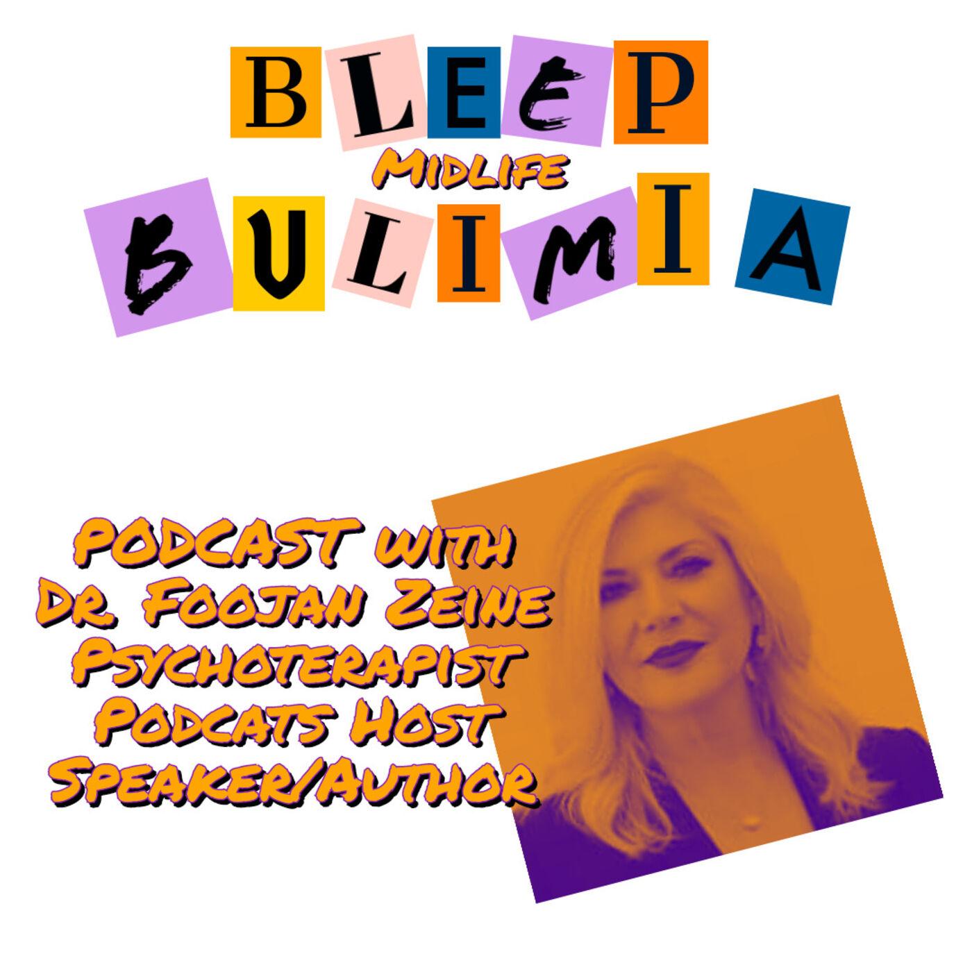 Bleep Bulimia Episode 50 with Dr. Foojan Zeine Psychotherapist, Radio/Podcast Host & International Speaker & Author