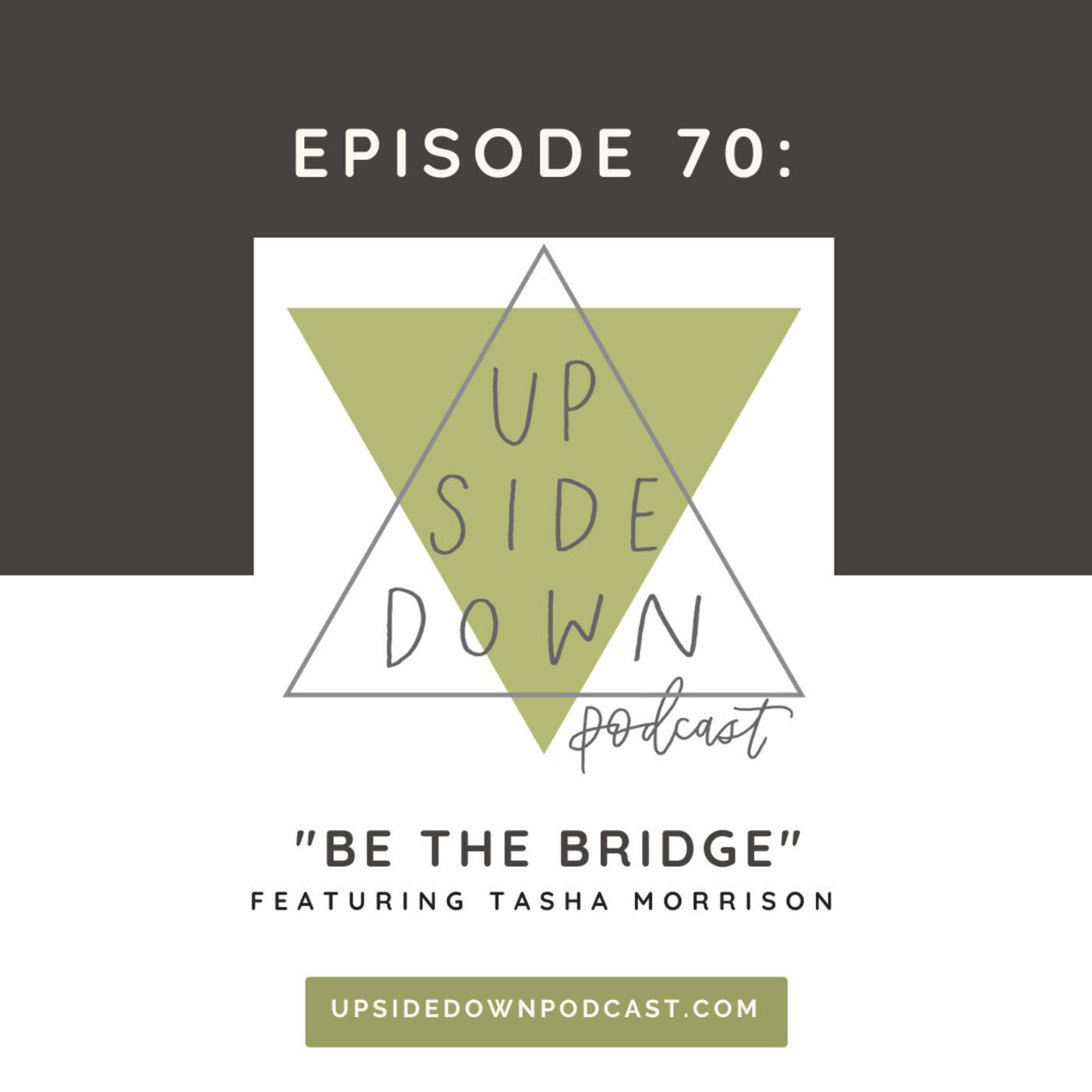 Episode 70: Be the Bridge with Latasha Morrison