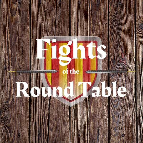 Fights of the Round Table Podcast Artwork Image
