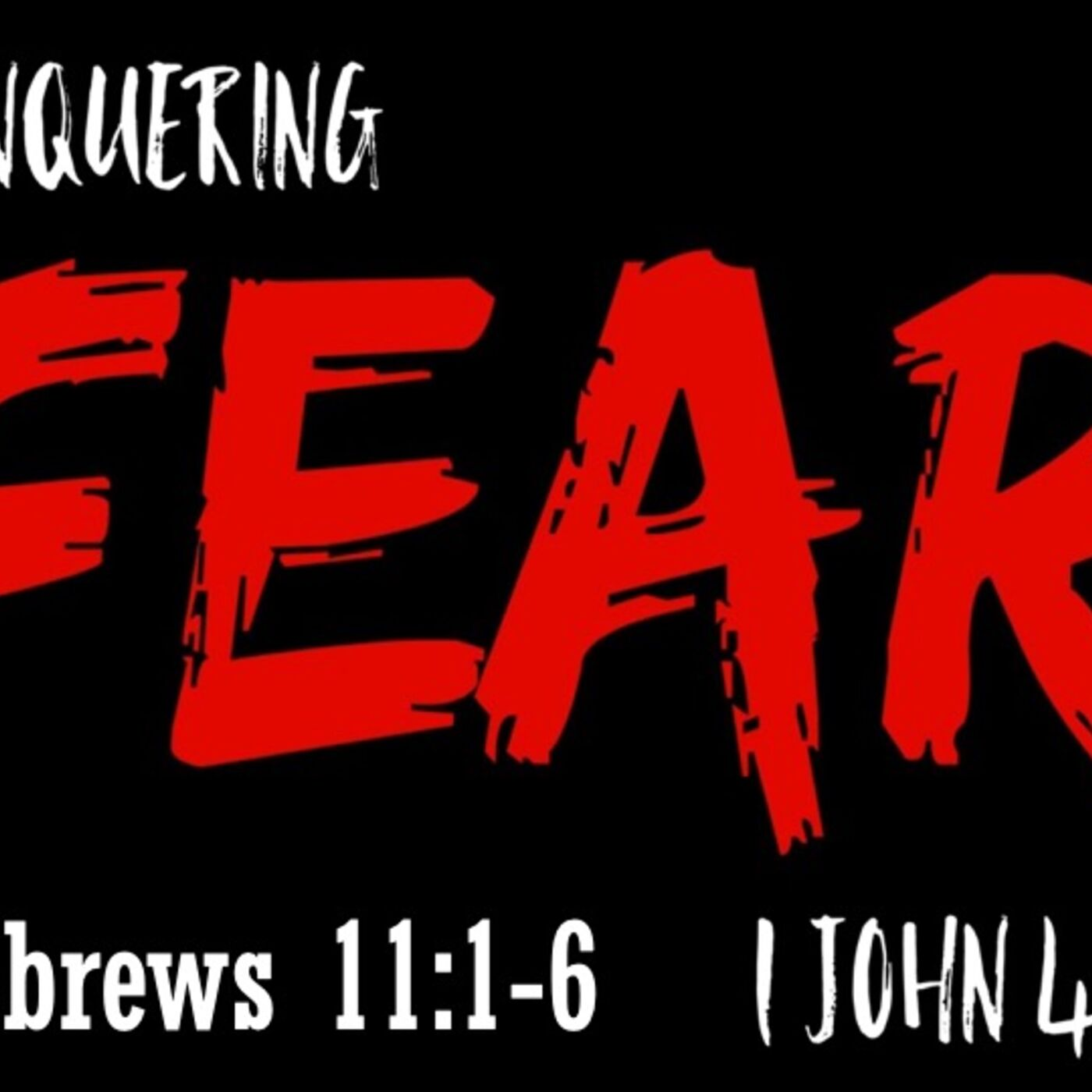 Conquering Fear With Faith