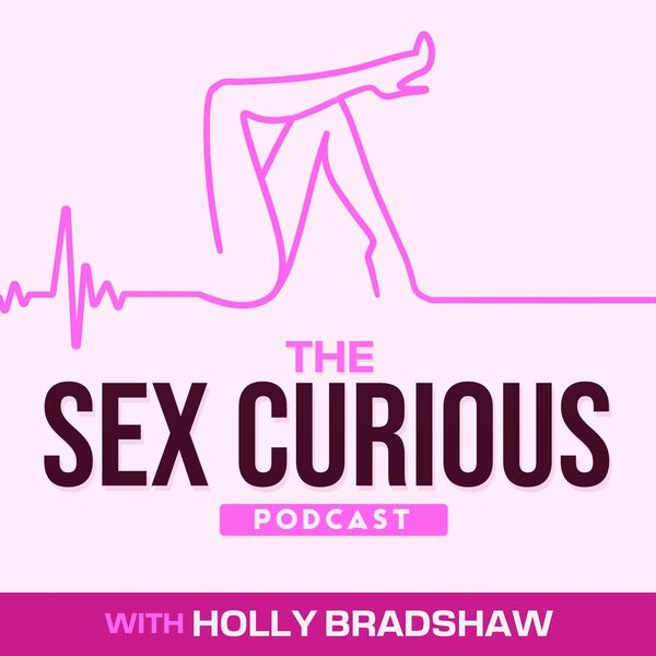 The Sex Curious Podcast with Holly Bradshaw  Podcast Artwork Image