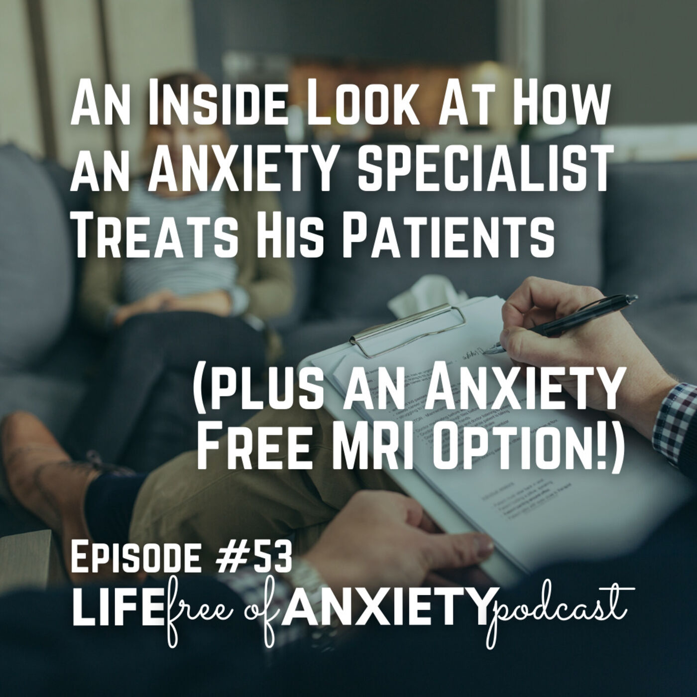 E053 - An inside look at how an anxiety specialist treats his patients (plus an anxiety free MRI option)