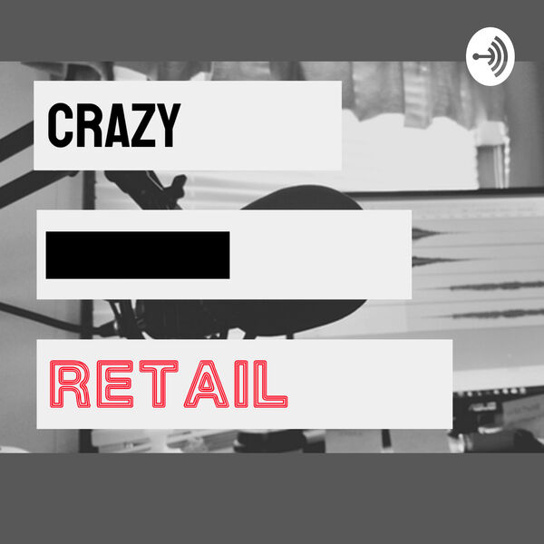 Crazy F'in Retail Podcast Artwork Image