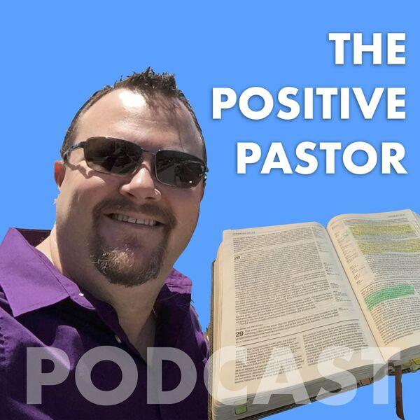 Positive Pastor Podcast Podcast Artwork Image