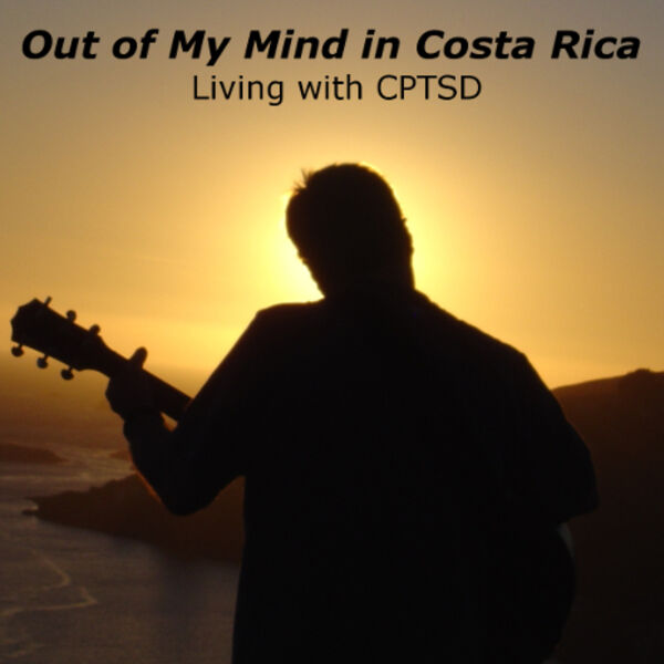 Out of My Mind in Costa Rica-Living with CPTSD Podcast Artwork Image