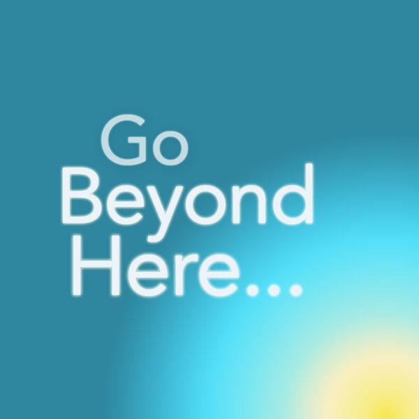Go Beyond Here Podcast Artwork Image