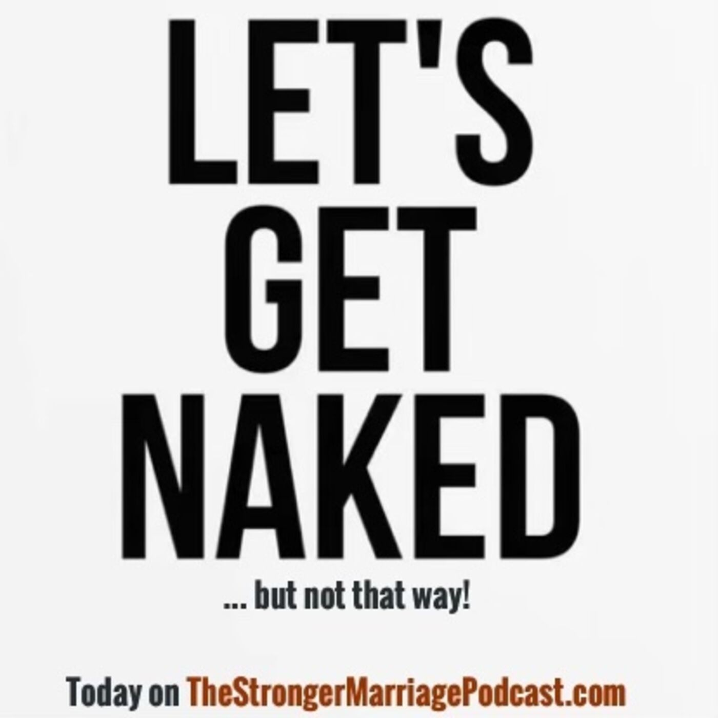 Let's Get Naked ... but NOT That Way!