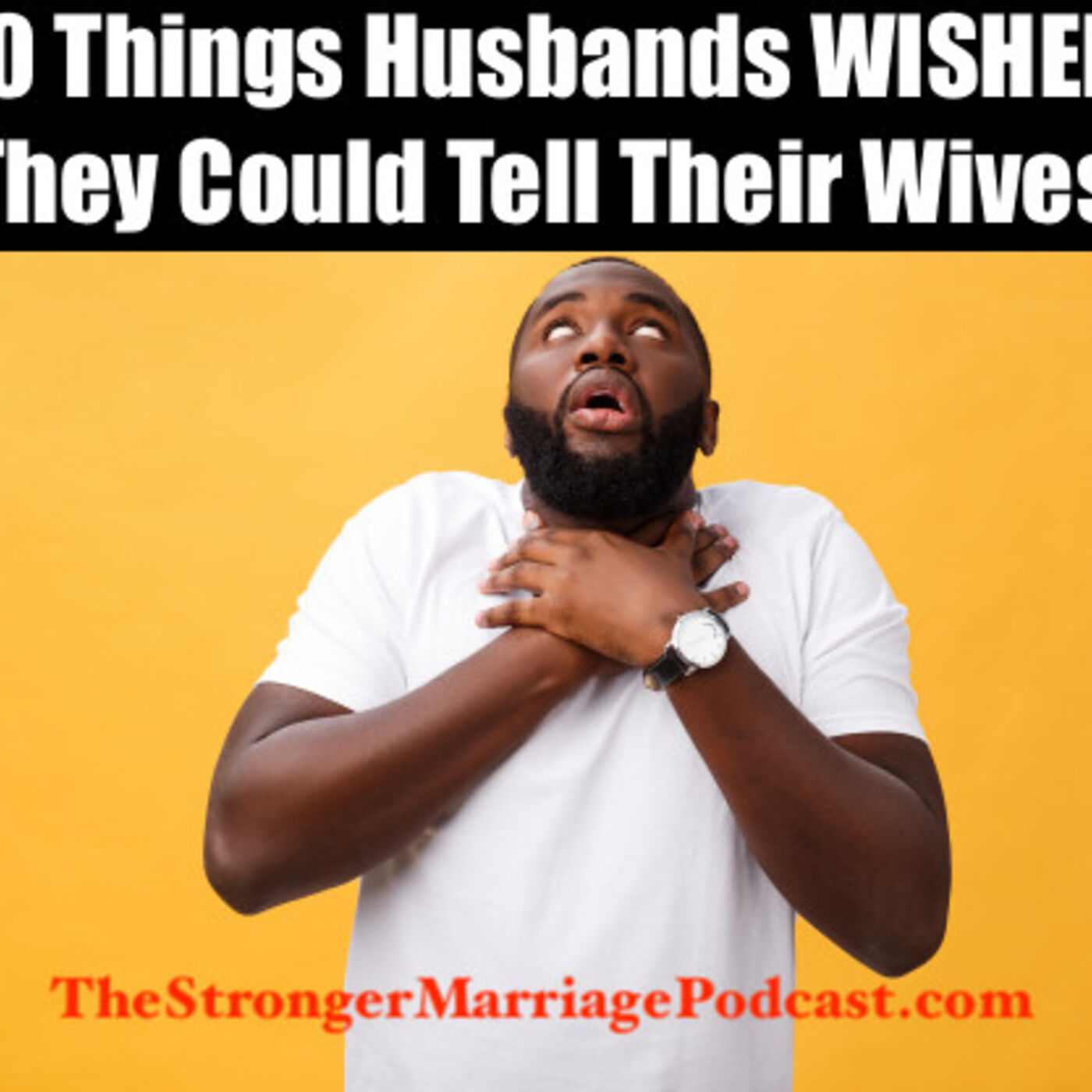 10 Things HUSBANDS Wished They Could Tell Their Wives