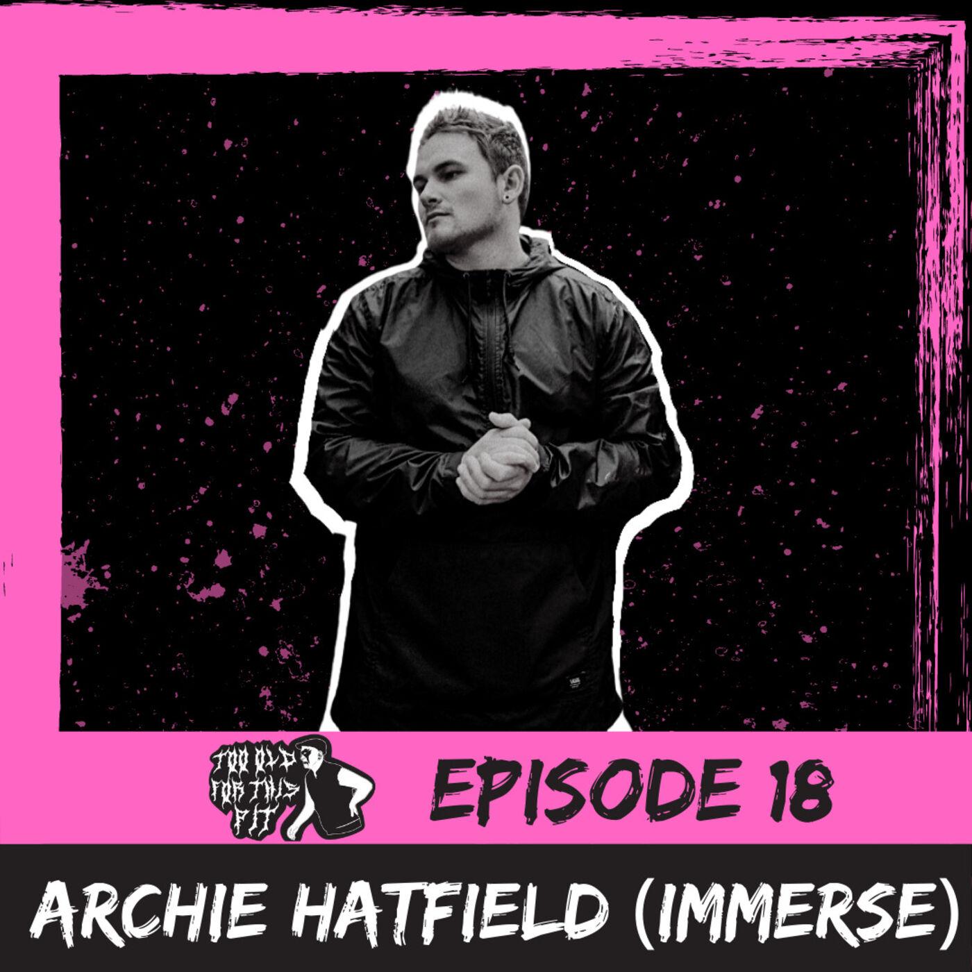 Episode 18 - Archie Hatfield (Immerse)