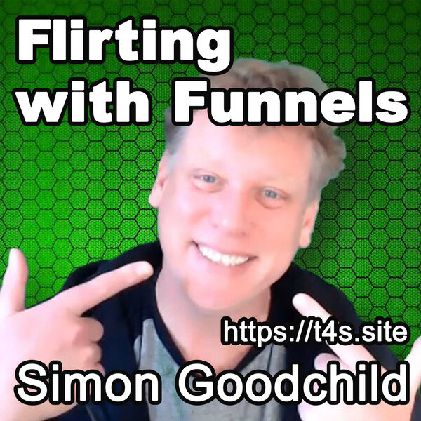 Flirting with Funnels, with Simon Goodchild from T4S.site Podcast Artwork Image