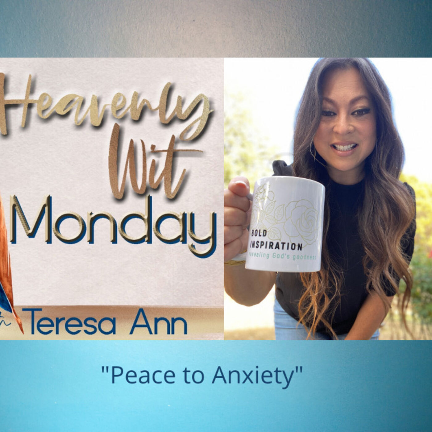 HEAVENLY WIT MONDAY   PEACE TO ANXIETY