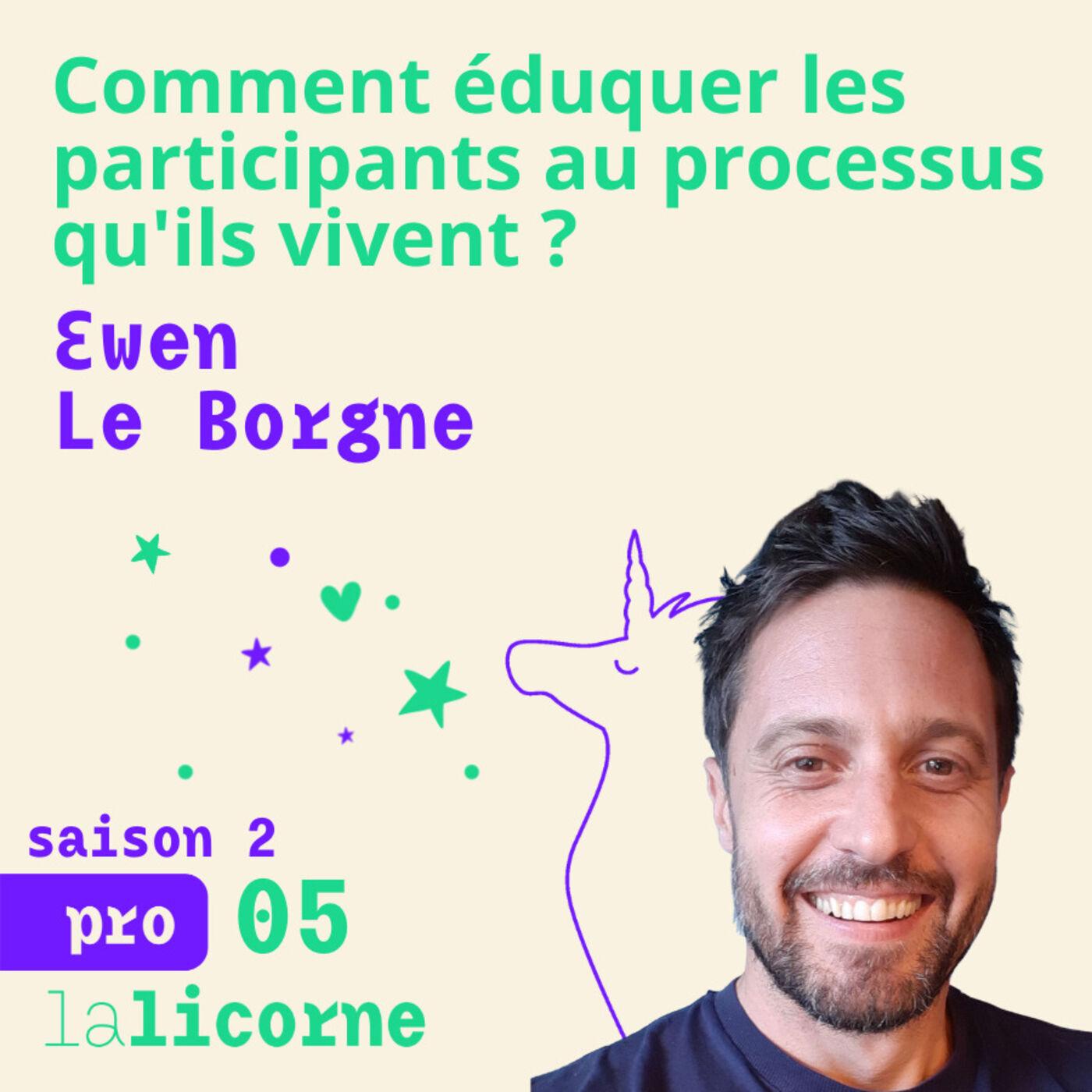 2.5 - Pro 🧐 Ewen Le Borgne - Comment éduquer les participants au processus qu'ils vivent ?