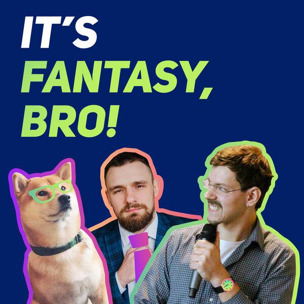 It's Fantasy, Bro Podcast Artwork Image