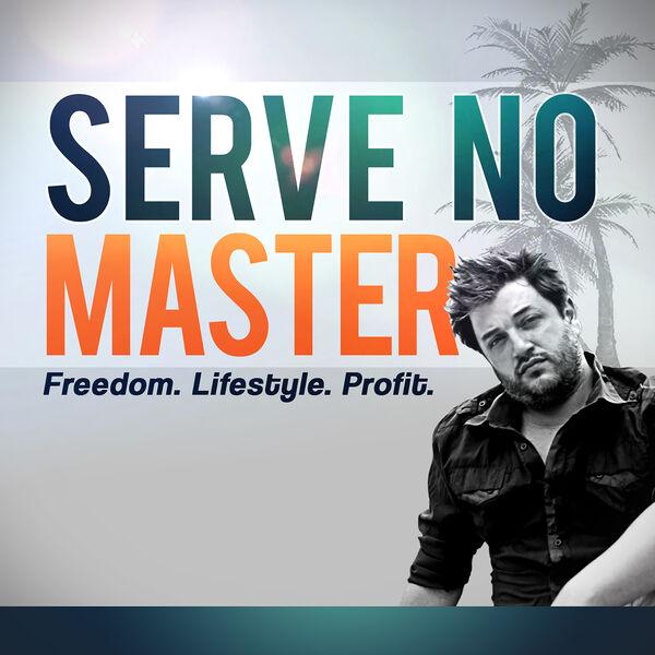 Serve No Master : Escape the 9-5, Fire Your Boss, Achieve Financial Freedom Podcast Artwork Image