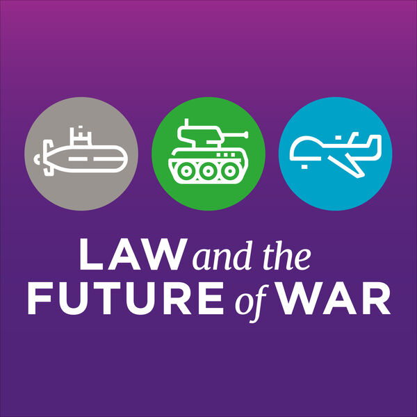 Law and the Future of War Podcast Artwork Image