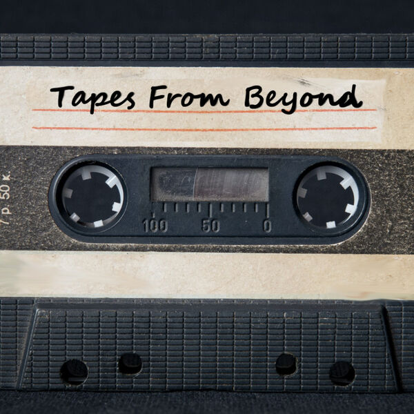Tapes From Beyond Podcast Artwork Image