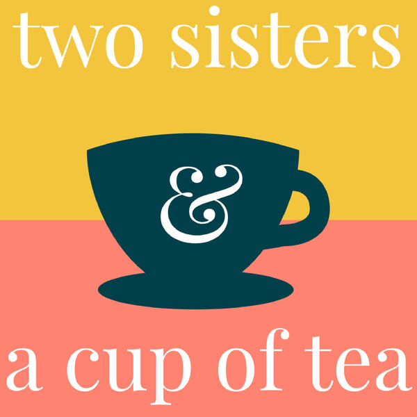 Two sisters & a cup of tea Podcast Artwork Image