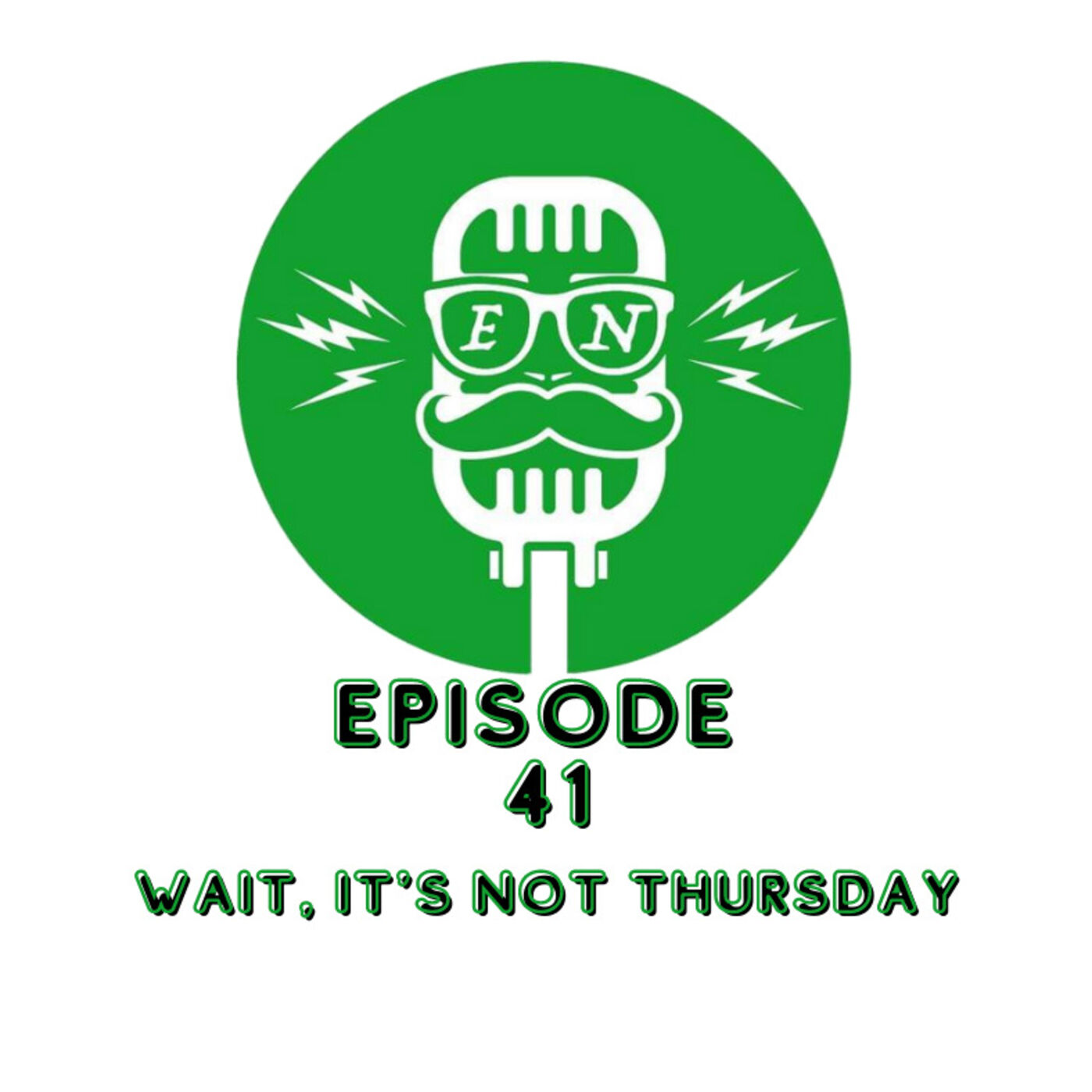 EveryNothing Podcast E41 - Wait, It's not Thursday!