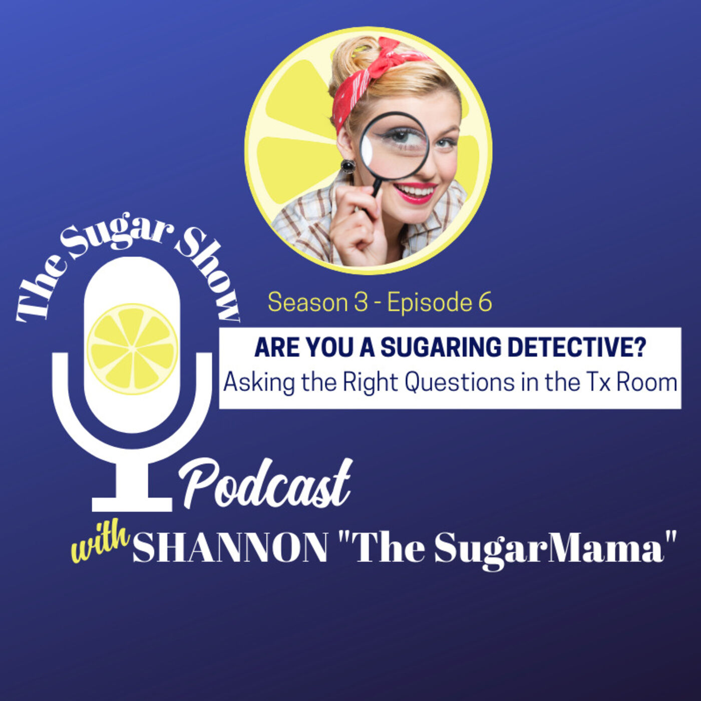 The Sugar Show: S3E6: Are you a Sugaring Detective? How to Ask the Right Questions in the Treatment Room