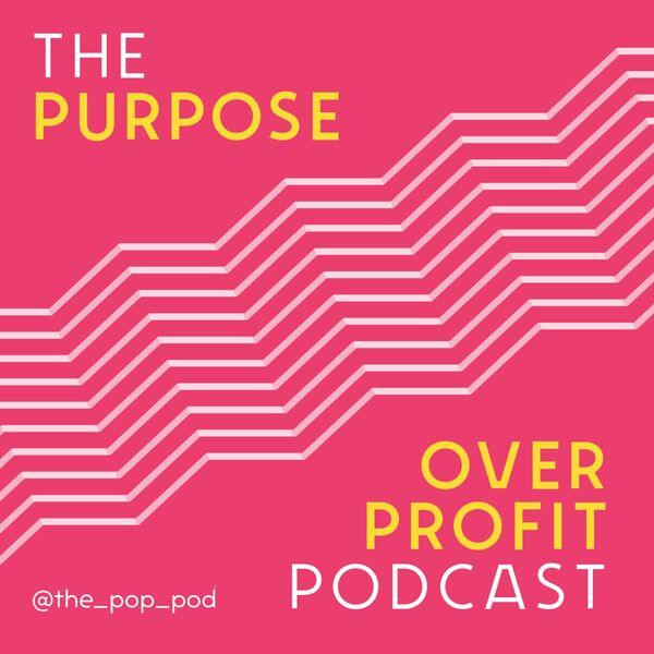 The Purpose Over Profit Podcast Podcast Artwork Image
