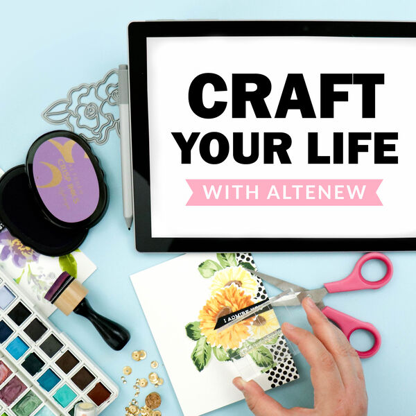 Craft Your Life With Altenew Podcast Artwork Image