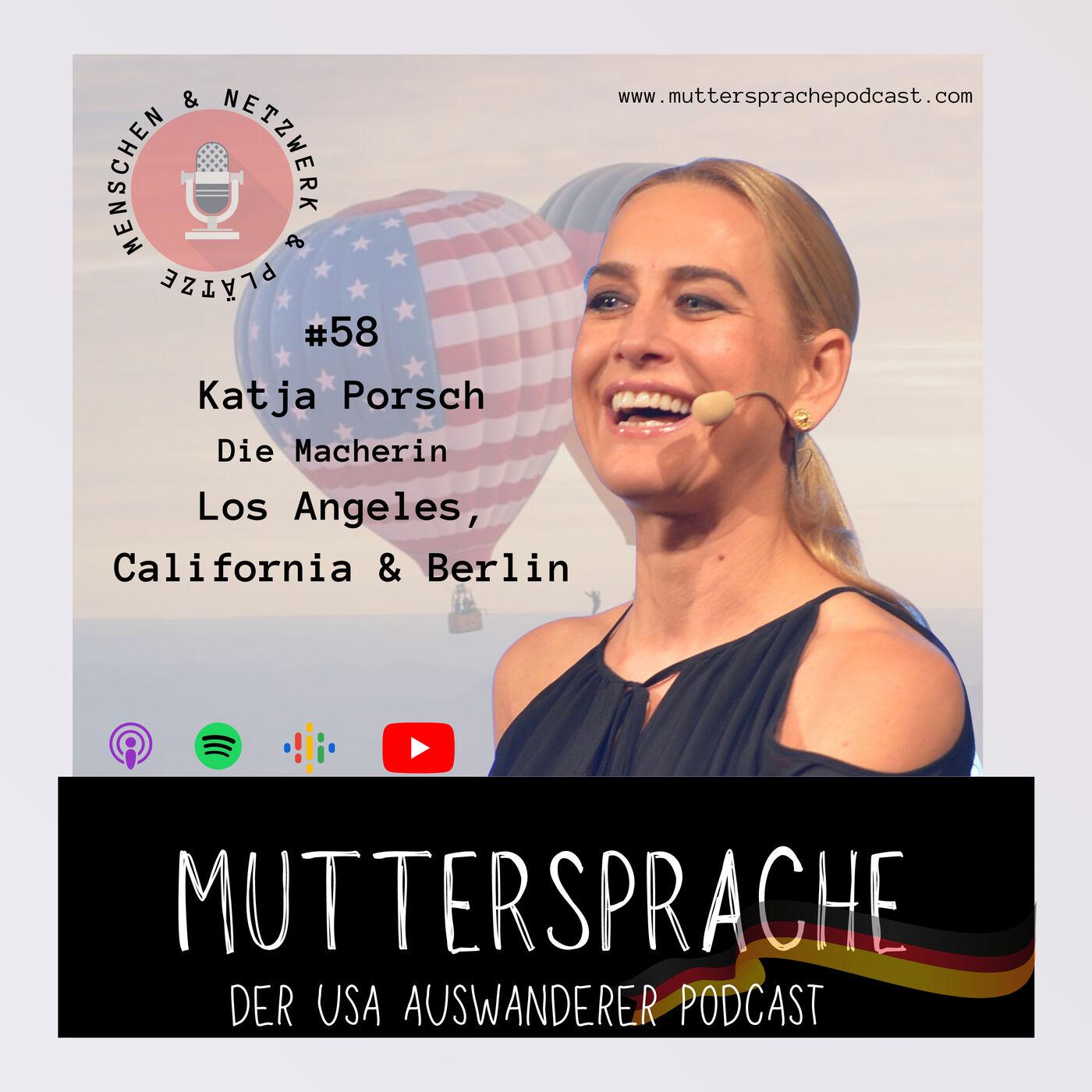 Folge 58: Die Macherin - KATJA PORSCH, LOS ANGELES CALIFORNIA & BERLIN