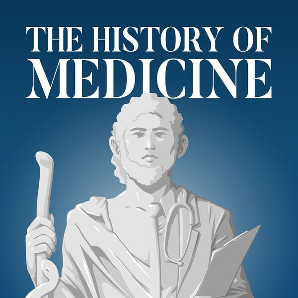 The History of Medicine Podcast Artwork Image