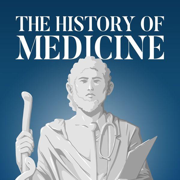 The History of Medicine Podcast Artwork Image