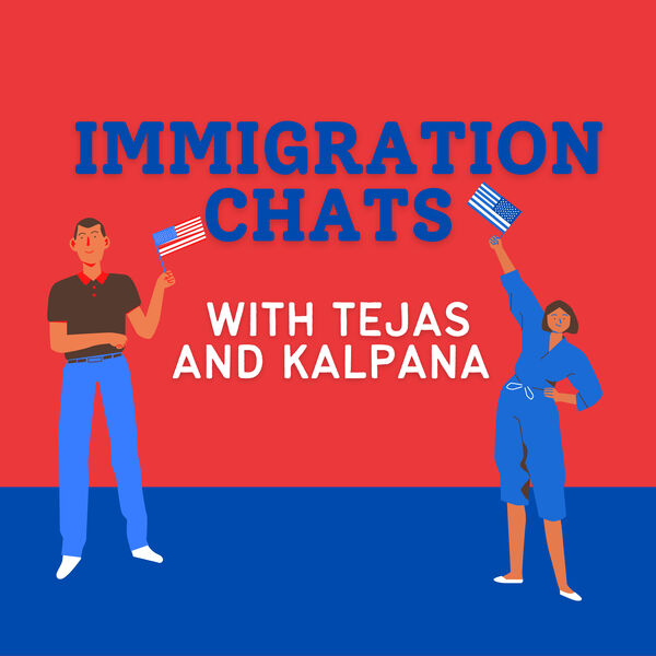 Immigration Chats with Tejas and Kalpana Podcast Artwork Image