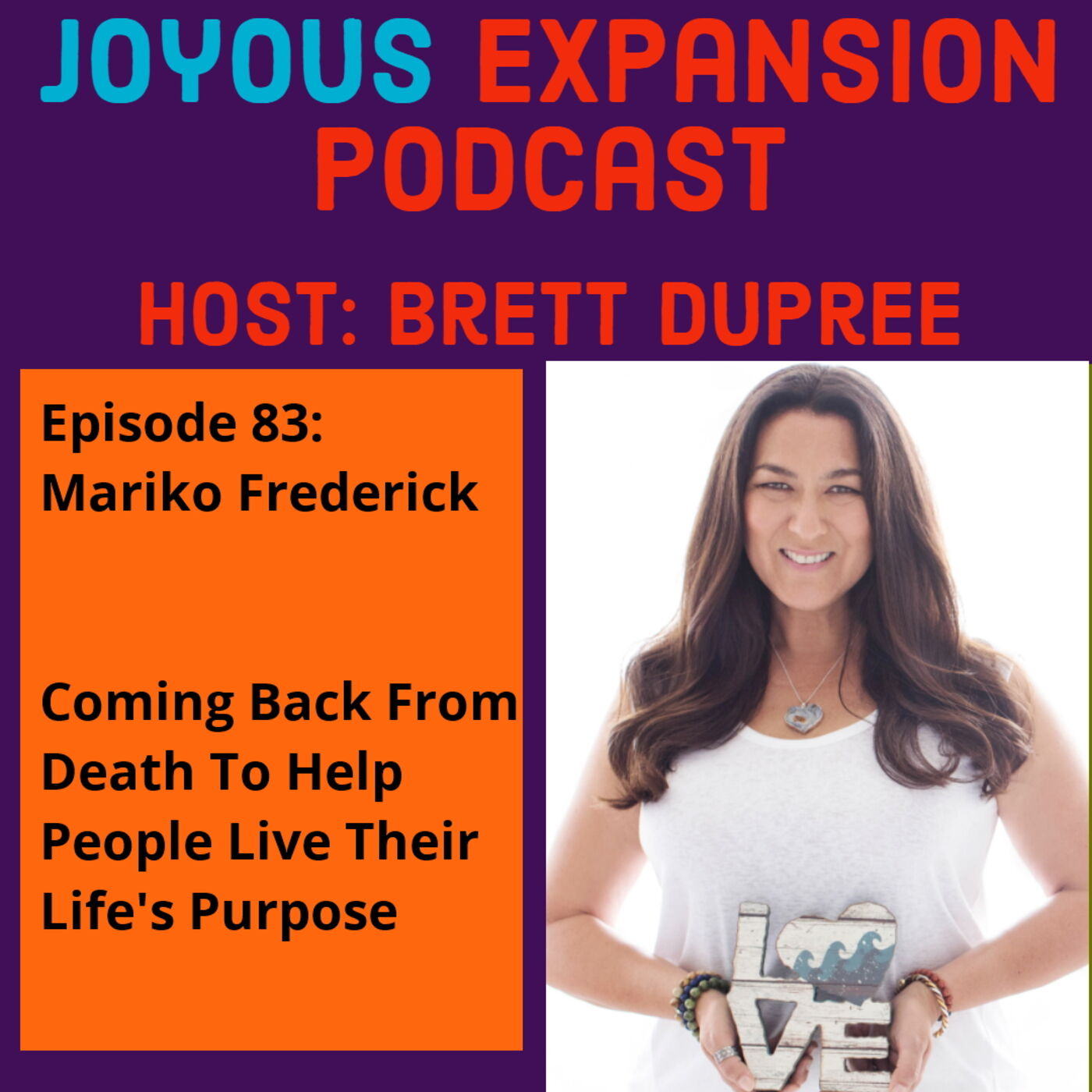 Joyous Expansion #83 - Mariko Frederick - Coming Back From Death To Help People Live Their Life's Purpose