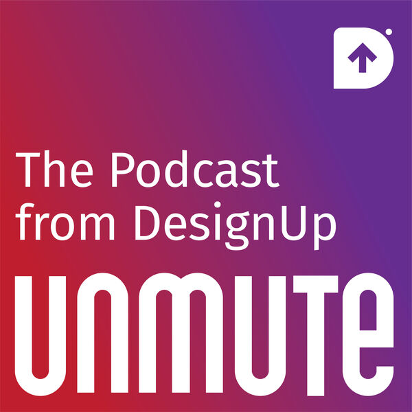 Unmute - The Podcast from DesignUp Podcast Artwork Image