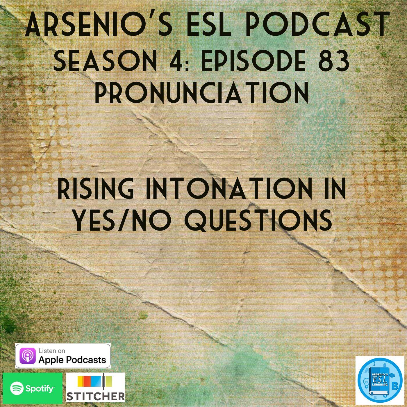 Arsenio's ESL Podcast: Season 4 - Episode 83 - Pronunciation: Rising Intonation in Yes/No Questions